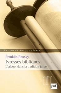 Franklin Rausky - Ivresses bibliques : l'alcool dans la tradition juive.
