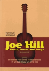 Franklin Rosemont - Joe Hill - La création d'une contre-culture ouvrière et révolutionnaire aux Etats-Unis.
