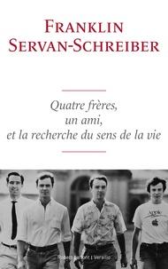 Franklin Servan-Schreiber - Quatre frères, un ami, et la recherche du sens de la vie.