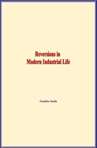 Franklin Smith - Reversions in Modern Industrial Life.