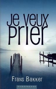 Frans Bakker - Je veux prier.