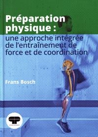 Frans Bosch - Préparation physique : une approche intégrée de l'entraînement de force et de coordination.