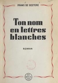 Frans de Geetere - Ton nom en lettres blanches.