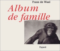 Frans De Waal - Album de famille - Trente ans de photographies de primates.