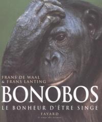 Frans De Waal et Frans Lanting - Bonobos. - Le bonheur d'être singe.