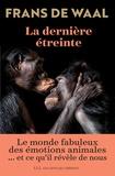 Frans De Waal - La dernière étreinte - Le monde fabuleux des émotions animales... et ce qu'il révèle de nous.