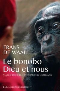 Frans De Waal - Le bonobo, Dieu et nous - A la recherche de l'humanisme chez les primates.