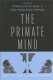 Frans De Waal et Pier Francesco Ferrari - The Primate Mind - Built to Connect with Other Minds.