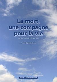 Frans Goetghebeur - La mort, une compagne pour la vie - Ne pas craindre la vacuité.