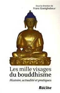 Frans Goetghebeur - Les mille visages du bouddhisme - Histoire, actualité et pratiques.