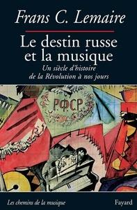 Frans Lemaire - Le destin russe et la musique - Un siècle d'histoire de la Révolution à nos jours.