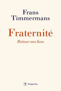 Frans Timmermans - Fraternité - Retisser nos liens.