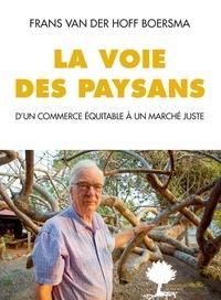 Frans Van der Hoff Boersma - La voie des paysans - D'un commerce équitable à un marché juste.
