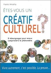 Frantz Amathy - Etes-vous un créatif culturel ? - 5 Témoignages pour mieux comprendre le phénomène.