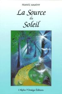 Frantz Amathy - LA SOURCE DU SOLEIL.