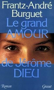 Frantz-André Burguet - Le grand amour de Jérôme Dieu.