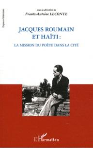 Frantz-Antoine Leconte - Jacques Roumain et Haïti : la mission du poète dans la cité.