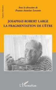 Frantz-Antoine Leconte - Josaphat-Robert Large - La fragmentation de l'être.