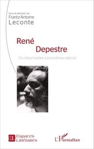 Frantz-Antoine Leconte - René Depestre - Du chaos haïtien à la tendresse debout.