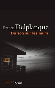 Frantz Delplanque - Du son sur les murs.
