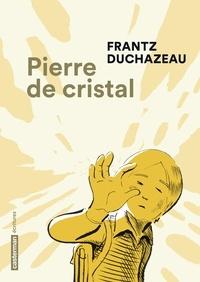 Frantz Duchazeau - Pierre de cristal.