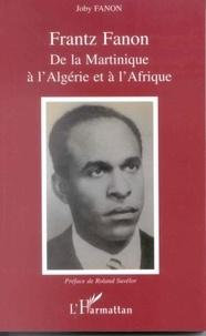 Frantz Fanon - De la Martinique à l'Algérie et à l'Afrique.
