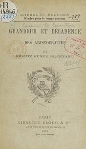 Frantz Funck-Brentano - Grandeur et décadence des aristocraties.