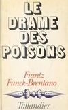 Frantz Funck-Brentano - Le drame des poisons.