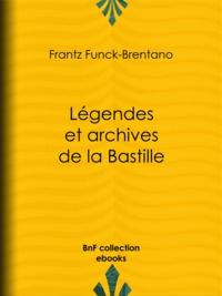 Frantz Funck-Brentano et Victorien Sardou - Légendes et archives de la Bastille.