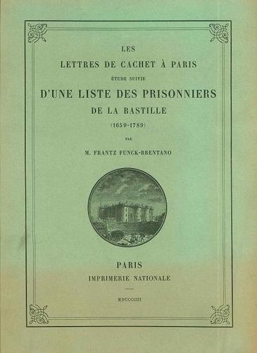 Frantz Funck-Brentano - Les lettres de cachet à Paris - Etude suivie d'une liste des prisonniers de la Bastille (1659-1789).