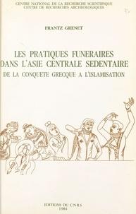 Frantz Grenet - Les pratiques funéraires dans l'Asie centrale sédentaire : de la conquête grecque à l'islamisation.