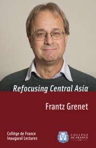 Frantz Grenet - Refocusing Central Asia - Inaugural Lecture delivered on Thursday 7 November 2013.