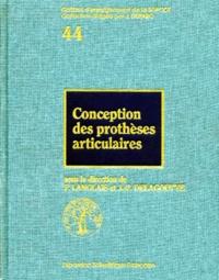 Frantz Langlais et  Collectif - CONCEPTION DES PROTHESES ARTICULAIRES. - Biomécanique et biomatériaux.