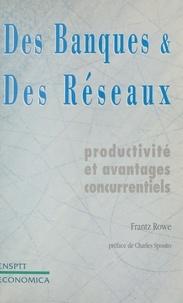 Frantz Rowe - Des banques et des réseaux - Productivité et avantages concurrentiels.