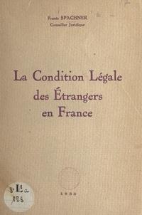 Frantz Spachner - La condition légale des étrangers en France.
