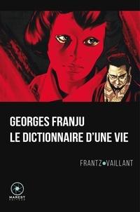Frantz Vaillant - Georges Franju, le dictionnaire d'une vie.