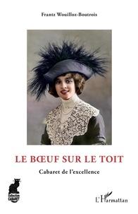 Frantz Wouilloz-Boutrois - Le Boeuf sur le toit - Cabaret de l'excellence.