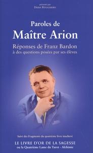 Franz Bardon - Paroles de Maître Arion - Réponses de Franz Bardon à des questions posées par ses élèves suivi des Fragments du quatrième livre inachevé Le livre d'or de la sagesse ou la quatrième lame du tarot - alchimie.
