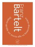 Franz Bartelt - Depuis qu'elle est morte elle va beaucoup mieux.