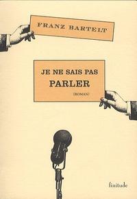 Franz Bartelt - Je ne sais pas parler.