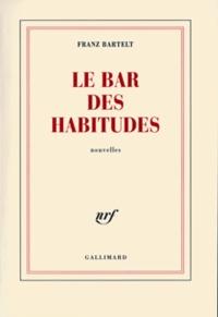 Franz Bartelt - Le bar des habitudes.