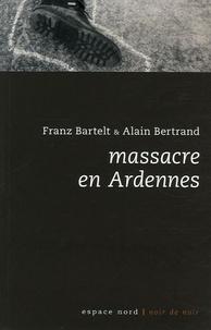Franz Bartelt et Alain Bertrand - Massacre en Ardennes.