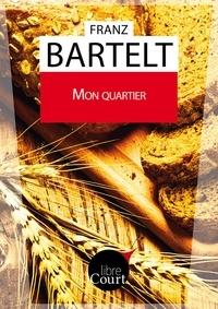 Franz Bartelt et  Libre Court - Mon quartier - Nouvelle.