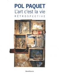 """Franz Bartelt et Gilbert Lascault - Pol Paquet - L'art c'est la vie. Rétrospective au musée de l'Ardenne, au musée Rimbaud, à la médiathèque """"Voyelle"""" Charleville-Mézières du 23 Octobre au 29 Janvier 2012."""
