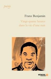 Franz Benjamin et  Mémoire d'encrier - Vingt-quatre heures dans la vie d'une nuit.