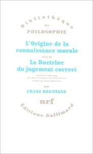 Franz Brentano - L'origine de la connaissance morale suivi de La doctrine du jugement correct.