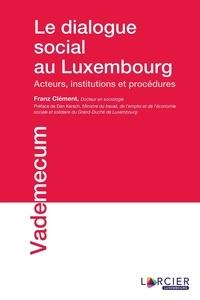 Franz Clément - Le dialogue social au Luxembourg - Acteurs, institutions et procédures.