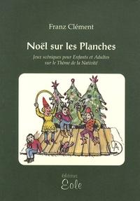 Franz Clément - Noël sur les planches - Jeux scéniques pour enfants et adultes sur le thème de la Nativité.