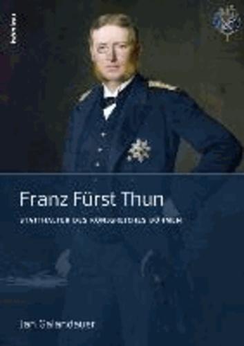 Franz Fürst Thun - Statthalter des Königreiches Böhmen.