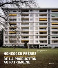 Franz Graf - Honegger frères, de la production au patrimoine - Architectes et constructeurs 1930-1969.